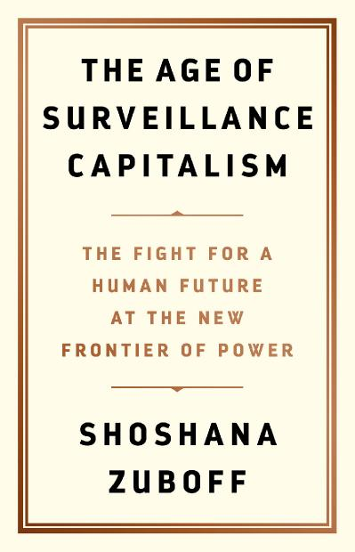 The Age of Surveillance Capitalism The Fight for a Human Future at the New Frontie...