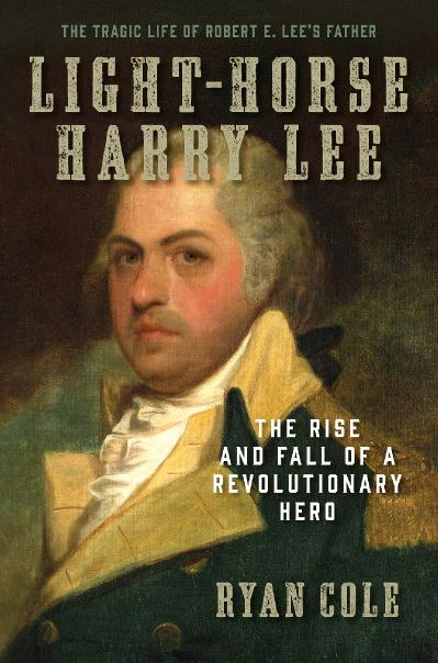 Light-Horse Harry Lee The Rise and Fall of a Revolutionary Hero - The Tragic Life ...