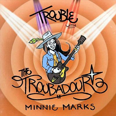 Minnie Marks - Trouble With The Troubadour (2019)