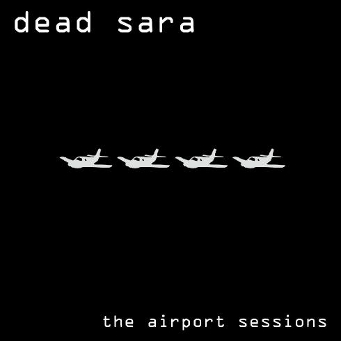 Dead Sara - The Airport Sessions (EP) (Remastered) (2016)