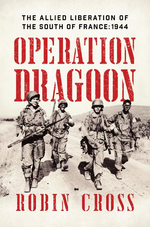Operation Dragoon The Allied Liberation of the South of France 1944
