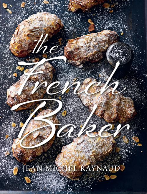 French Baker Authentic French cakes, pasties, tarts and breads to make at home