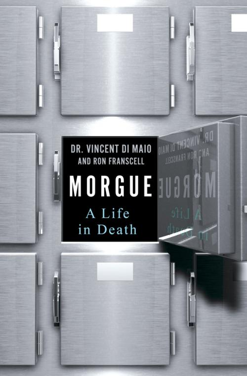 Morgue  A Life in Death by Vincent Di Maio, Ron Franscell