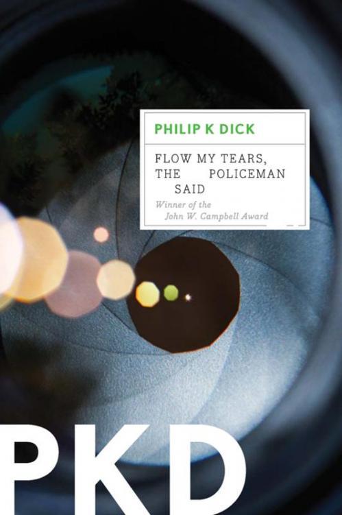 Flow My Tears, the Policeman Said by Philip K  Dick
