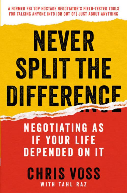 Never Split the Difference  Negotiating as if Your Life Depended on It by Chris Voss