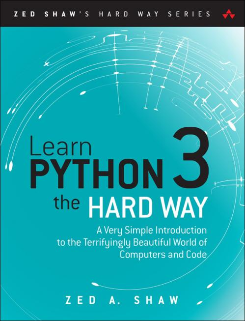 Learn Python 3 the Hard Way A Very Simple Introduction to the Terrifyingly Beautif...