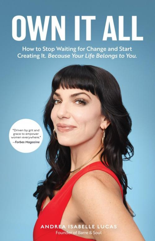 Own It All How to Stop Waiting for Change and Start Creating It  Because Your Life...