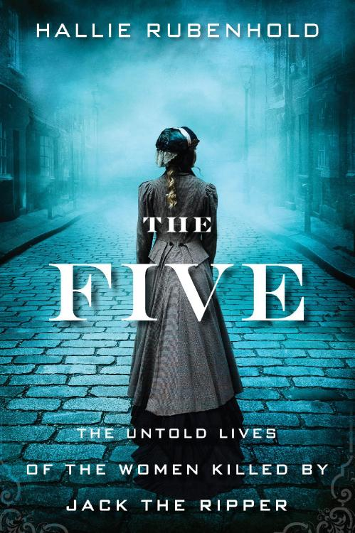 The Five     the Women Killed by Jack the Ripper by Hallie Rubenhold