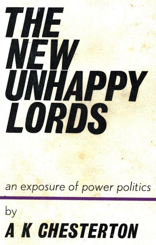 A  K  Chesterton   The New Unhappy Lords   an Exposure of Power Politics (1965)   ...