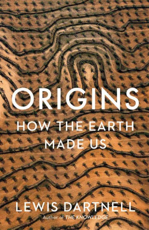 Origins  How the Earth Made Us by Lewis Dartnell