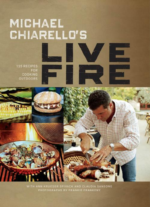Michael Chiarello's Live Fire 125 Recipes for Cooking Outdoors