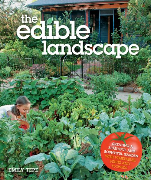 The Edible Landscape Creating a Beautiful and Bountiful Garden with Vegetables, Fr