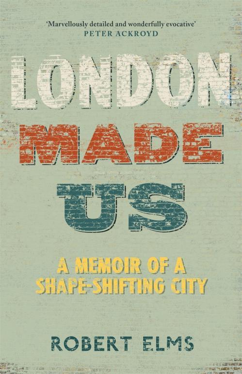 London Made Us by Robert Elms