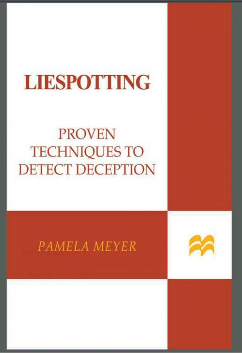Liespotting Proven Techniques to Detect Deception by Pamela Meyer