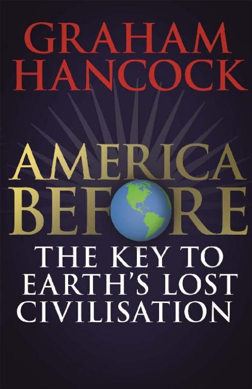 America Before The Key to Earth's Lost Civilization by Graham Hancock