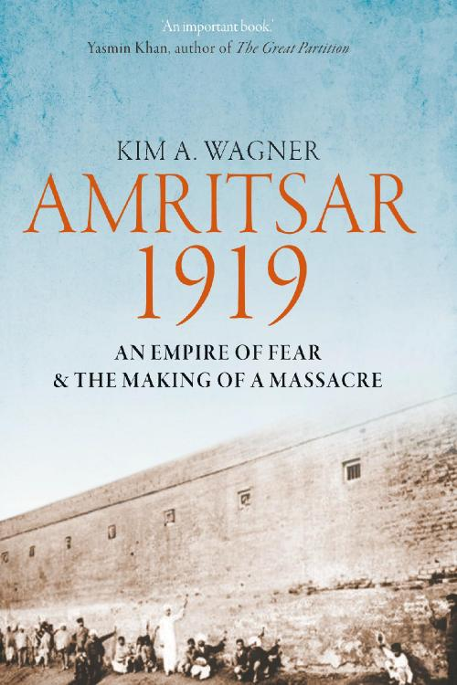 Amritsar 1919 An Empire of Fear and the Making of a Massacre