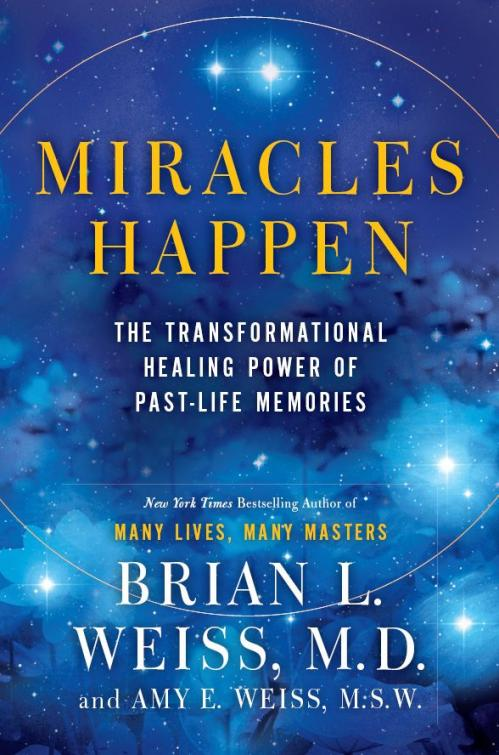 Miracles Happen by Brian L  Weiss, Amy E  Weiss