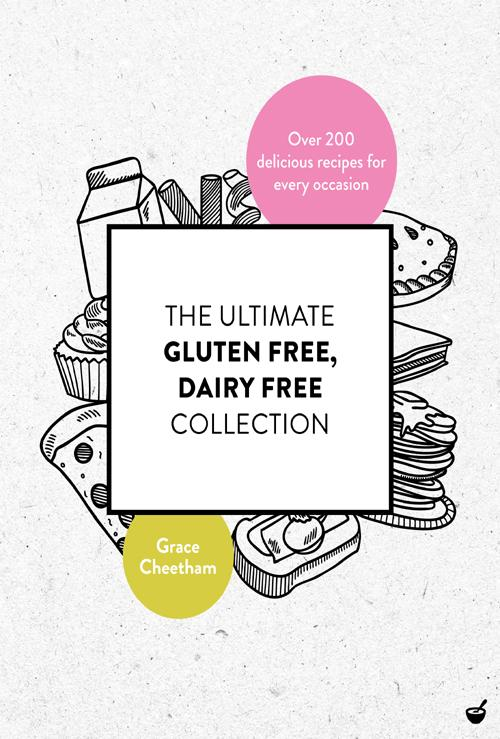 The Ultimate Gluten Free, Dairy Free Collection Over 200 delicious, free from reci...