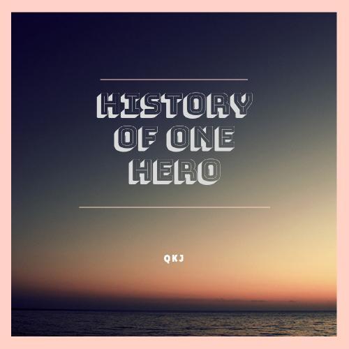 HISTORY OF ONE HERO