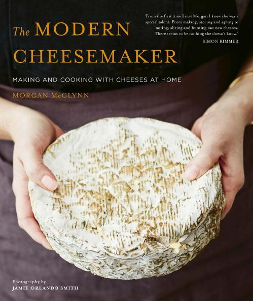 The Modern Cheesemaker Making and cooking with cheeses at home