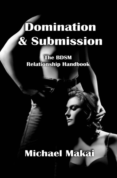 Domination & Submission The BDSM Relationship Handbook by Michael Makai