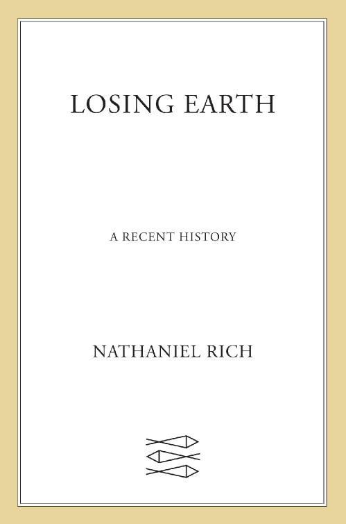 Losing Earth A Recent History by Nathaniel Rich