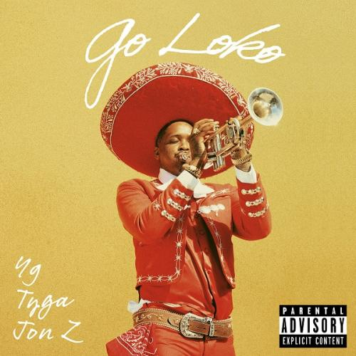 YG - Go Loko ft  Tyga & Jon Z Single (2019)