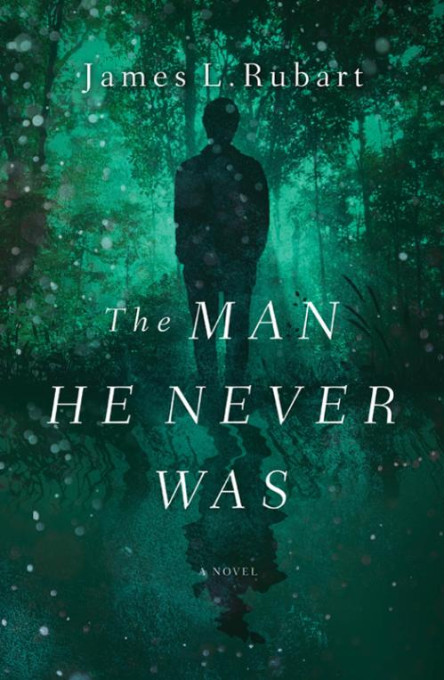 The Man He Never Was by James L  Rubart
