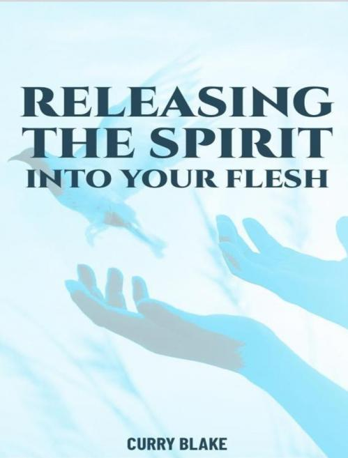 Releasing The Spirit Into Your Flesh [Curry Blake]