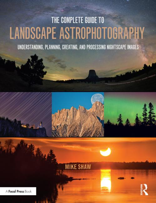 The Complete Guide to Landscape Astrophotography - Understanding, Planning, Creati...