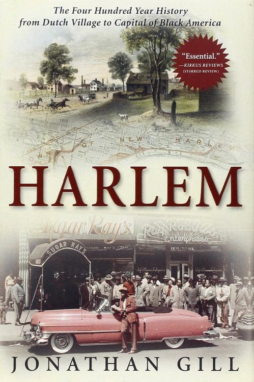 Harlem  The Four Hundred Year History by Jonathan Gill
