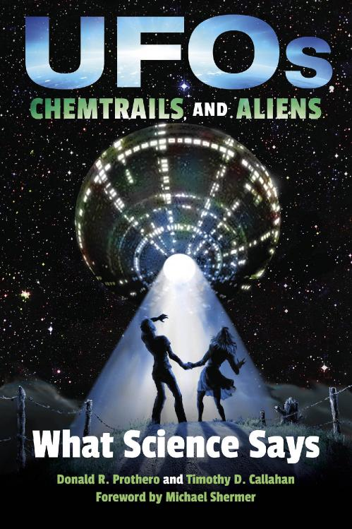 UFOs, Chemtrails, and Aliens by D  Prothero, T  Callahan