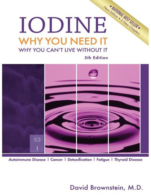 Iodine- Why You Need It, W M D  David Brownstein