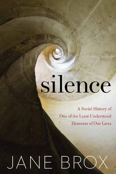 Silence A Social History of One of the Least Understood Elements of Our Lives