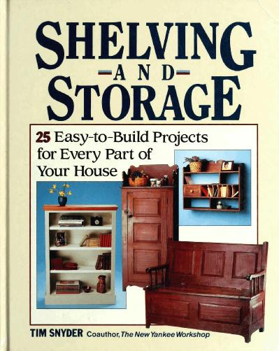 Shelving and Storage 25 Easy-To-Build Projects for Every Part of Your House