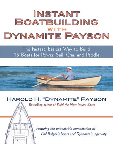 Instant Boatbuilding with Dynamite Payson 15 Instant Boats for Power, Sail, Oar,