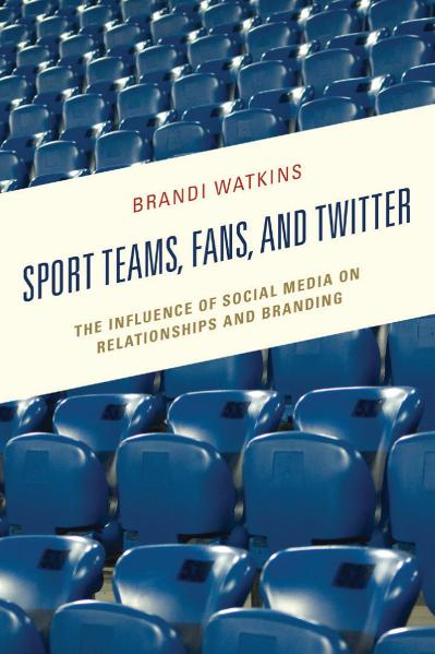 Sport Teams, Fans, and Twitter The Influence of Social Media on Relationships an
