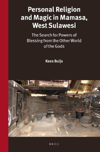 Personal Religion and Magic in Mamasa, West Sulawesi The Search for Powers of Bles...