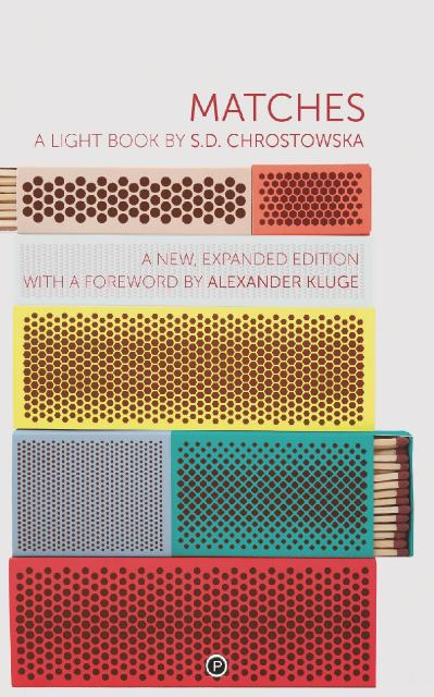 MATCHES A Light Book second, expanded edition by S D  Chrostowska