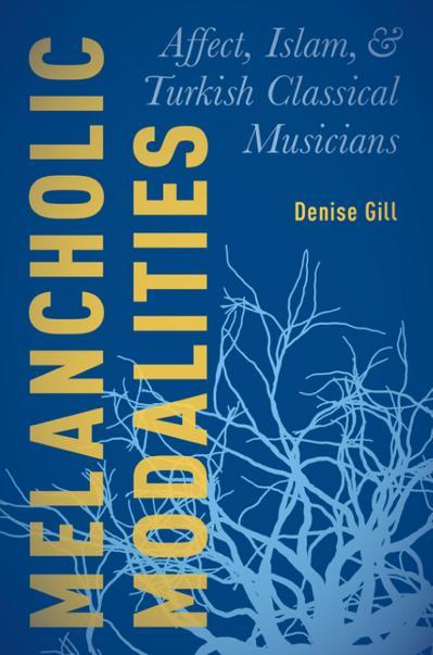 Melancholic Modalities Affect, Islam, and Turkish Classical Musicians