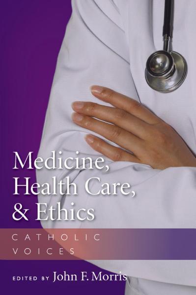 Medicine, Health Care, and Ethics Catholic Voices