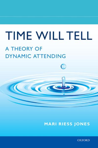 Time Will Tell  A Theory of Dynamic Attending-Oxford University Press, USA (2018)