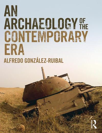 Alfredo González-Ruibal - An Archaeology of the Contemporary Era-Routledge (2018)
