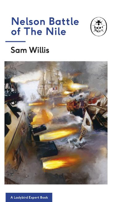 The Battle of the Nile - Sam Willis