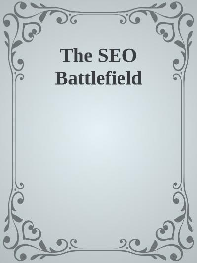 The SEO Battlefield (Early Relea  Anne Ahola Ward