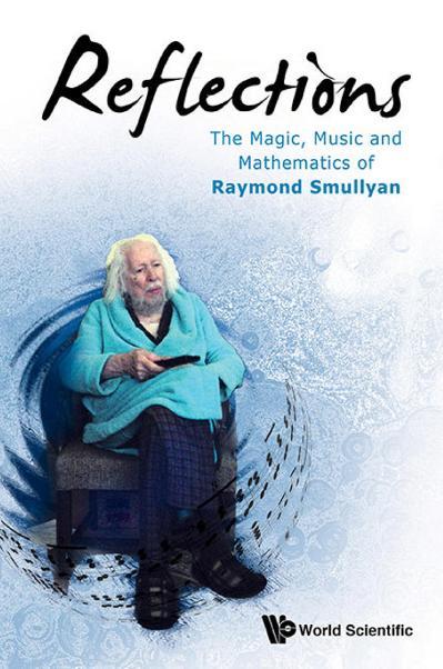 Reflections The Magic, Music and Mathematics of Raymond Smullyan