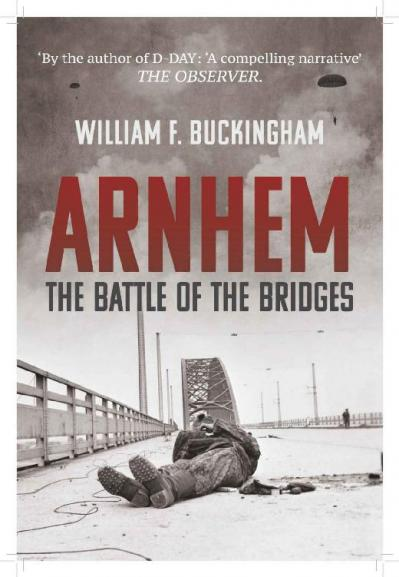st Arnhem  The Complete Story of O - William F  Buckingham