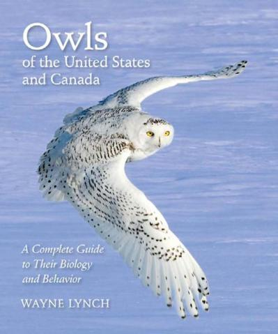 Owls of the United States and Canada A Complete Guide to Their Biology and Behavior